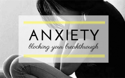 Anxiety blocking your breakthrough